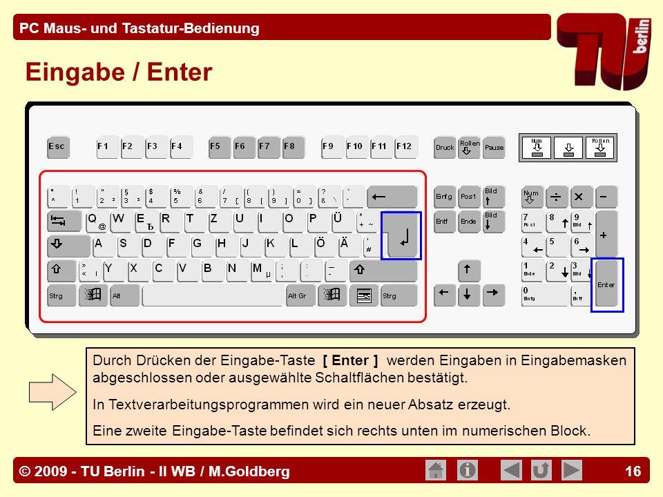 Eingabe / Enter Durch Drücken der Eingabe-Taste [ Enter ] werden Eingaben in Eingabemasken abgeschlossen oder ausgewählte Schaltflächen bestätigt.